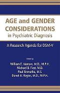 Age and Gender Considerations in Psychiatric Diagnosis A Research Agenda for the Dsm-v