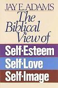 Biblical View of Self Esteem, Self Love and Self Image