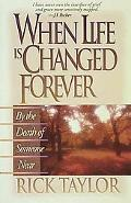 When Life Is Changed Forever/by the Death of Someone Near