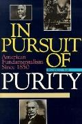 In Pursuit of Purity American Fundamentalism Since 1850