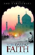 With Daring Faith A Biography of Amy Carmichael