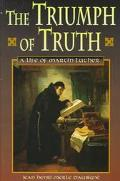 Triumph of Truth A Life of Martin Luther