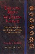Eastern Body, Western Mind Psychology and the Chakra System As a Path to the Self