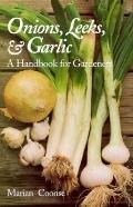 Onions, Leeks, and Garlic A Handbook for Gardeners