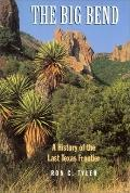 Big Bend A History of the Last Texas Frontier