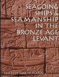 Seagoing Ships & Seamanship in the Bronze Age Levant