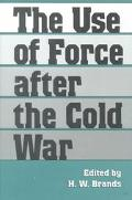 Use of Force after the Cold War - H. W. Brands
