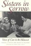 Sisters in Sorrow Voices of Care in the Holocaust