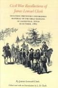 Civil War Recollections of James Lemuel Clark Including Previously Unpublished Material on t...
