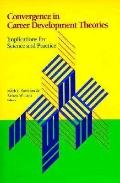 Convergence in Career Development Theories: Implications for Science and Practice - Mark L. ...