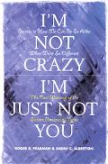 I'm Not Crazy, I'm Just Not You The Real Meaning of the 16 Personality Types