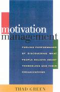 Motivation Management Fueling Performace by Discovering What People Believe About Themselves...