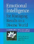 Emotional Intelligence for Managing Results in a Diverse World: The Hard Truth about Soft Sk...