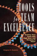 Tools for Team Excellence : Getting Your Team into High Gear and Keeping it There