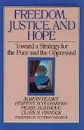 Freedom, Justice and Hope Toward a Strategy for the Poor and the Oppressed