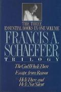 Francis A. Schaeffer Trilogy The 3 Essential Books in 1 Volume/the God Who Is There/Escape f...