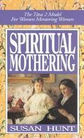 Spiritual Mothering The Titus 2 Model for Women Mentoring Women
