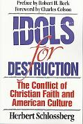 Idols for Destruction The Conflict of Christian Faith and American Culture