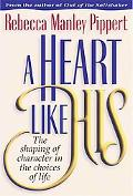 A Heart Like His: The Shaping of Character in the Choices of Life - Rebecca Manley Pippert -...