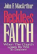 Reckless Faith: When the Church Loses It's Will to Discern - John F. MacArthur - Hardcover