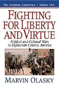 Fighting for Liberty and Virtue: Political and Cultural Wars in Eighteenth-Century America, ...