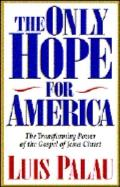 Only Hope for America The Transforming Power of the Gospel of Jesus Christ