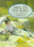 Sing to the Lord Well-Loved Hymns and Choruses