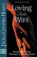 Loving Your Wife How to Strengthen Your Marriage in a Fallen World