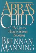 Abba's Child The Cry of the Heart for Intimate Belonging