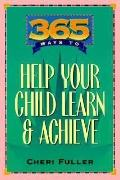 365 Ways to Help Your Child Learn and Achieve