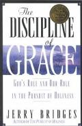 Discipline of Grace God's Role and Our Role in the Pursuit of Holiness