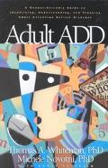 Adult A.D.D. A Reader Friendly Guide to Identifying, Understanding, and Treating Adult Atten...