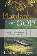 Playdates with God : Having a Childlike Faith in a Grownup World