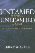 Untamed Christian, Unleashed Church : The Extravagance of the Holy Spirit in Life and Ministry