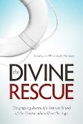 Divine Rescue : The gripping drama of a lost world and of the Creator who will not let it Go