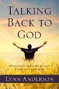Talking Back to God : Speaking Your Heart to God through the Psalms
