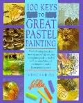 100 Keys to Great Pastel Painting