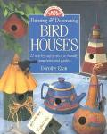 Painting and Decorating Birdhouses: 22 Step-By-Step Projects To Beautify Your Home and Garde...