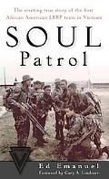 Soul Patrol The Riveting True Story of the First African American Lrrp Team in Vietnam