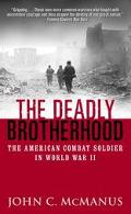 Deadly Brotherhood The American Combat Soldier in World War II