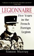 Legionnaire Five Years in the French Foreign Legion