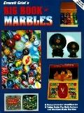 Everett Grist's Big Book of Marbles: A Comprehensive Identification and Value Guide for Both...