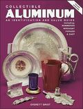 Collectible Aluminum/an Identification and Value Guide Including Hammered, Wrought, Forged, ...