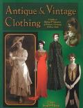 Antique and Vintage Clothing: A Guide to Dating and Valuation of Women's Clothing, 1850 to 1...