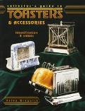 Collector's Guide to Toasters and Accessories: Identification and Values