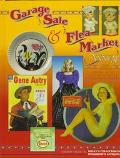 Garage Sale and Flea Market Annual: Cashing in on Today's Lucrative Collectibles Market