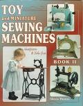Toy and Miniature Sewing Machines: Identification and Value Guide, Vol. 2 - Glenda Thomas - ...
