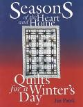 Seasons of the Heart and Home Quilts for a Winters Day