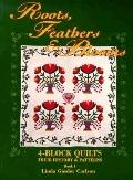 Roots, Feathers and Blooms: 4-Block Quilts Their History and Patterns, Vol. 1 - Linda Giesle...