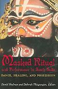Masked Ritual and Performance in South India Dance, Healing, and Possession